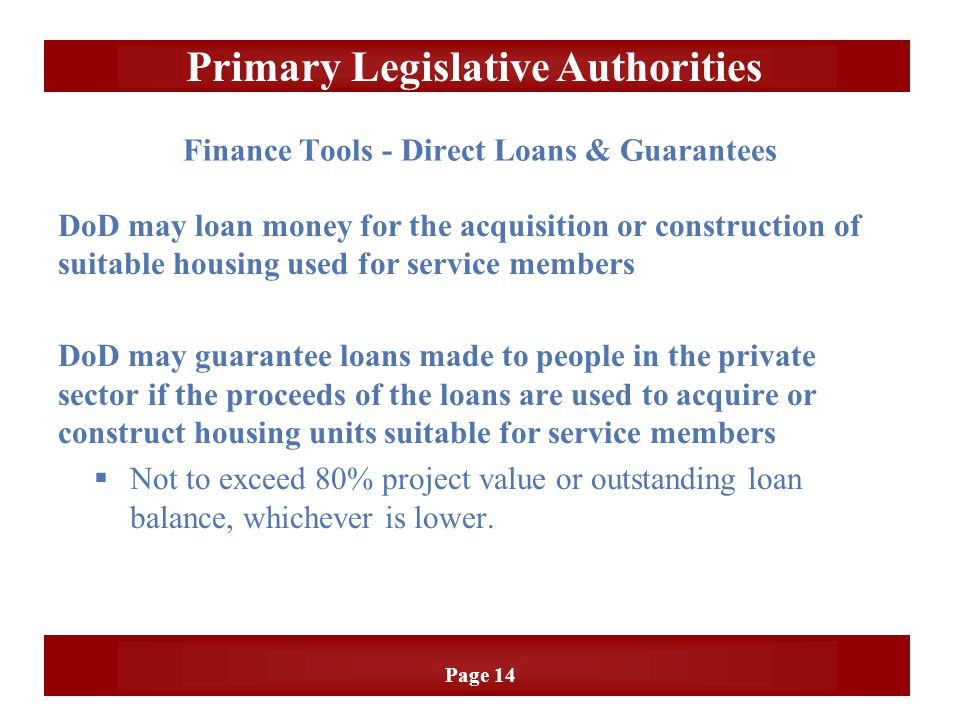 Page 14 DoD may loan money for the acquisition or construction of suitable housing used for service members DoD may guarantee loans made to people in