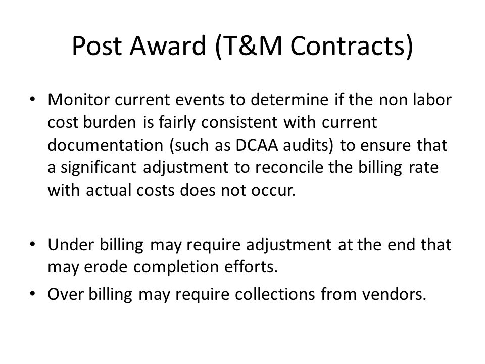 Post Award (T&M Contracts) Monitor current events to determine if the non labor cost burden is fairly consistent with current documentation (such as D