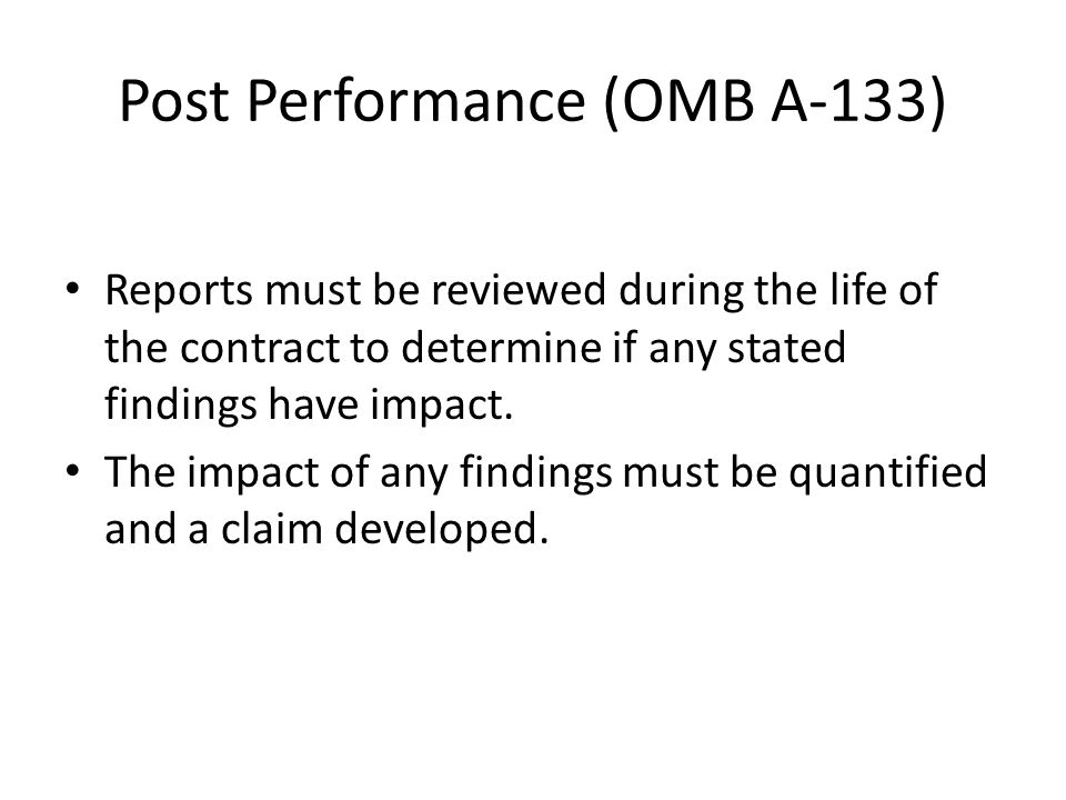 Post Performance (OMB A-133) Reports must be reviewed during the life of the contract to determine if any stated findings have impact. The impact of a