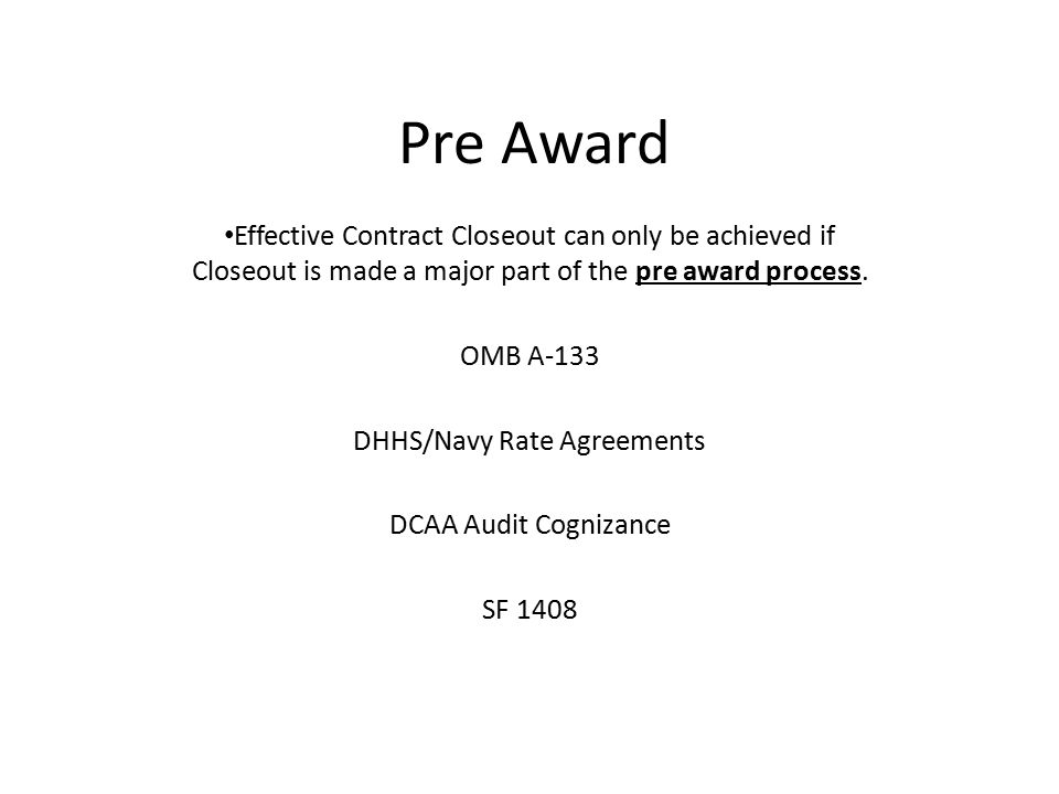 Pre Award Effective Contract Closeout can only be achieved if Closeout is made a major part of the pre award process. OMB A-133 DHHS/Navy Rate Agreeme