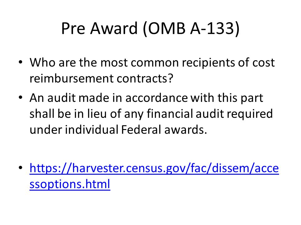 Pre Award (OMB A-133) Who are the most common recipients of cost reimbursement contracts? An audit made in accordance with this part shall be in lieu
