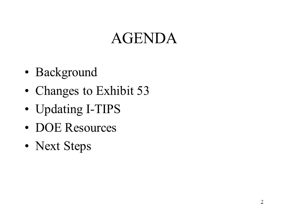 2 AGENDA Background Changes to Exhibit 53 Updating I-TIPS DOE Resources Next Steps