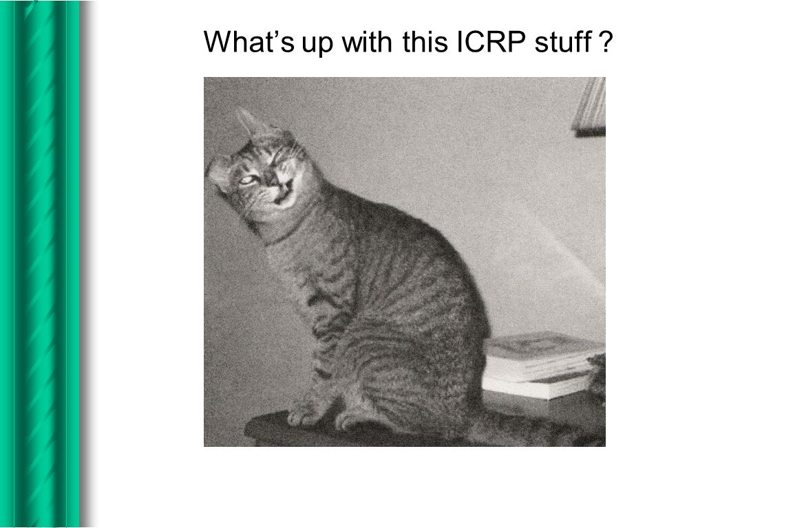 What's up with this ICRP stuff