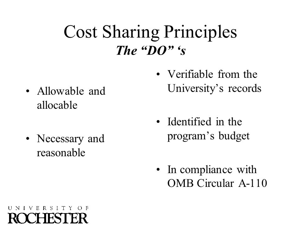 Cost Sharing Principles The DO 's Allowable and allocable Necessary and reasonable Verifiable from the University's records Identified in the program's budget In compliance with OMB Circular A-110