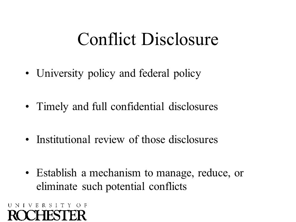 Definition of Conflict In a position to influence University business, research, or other decisions for personal gain or improper advantage to third parties Activities or undertakings interfere with the individual's responsibilities to the University Actual or Perceived