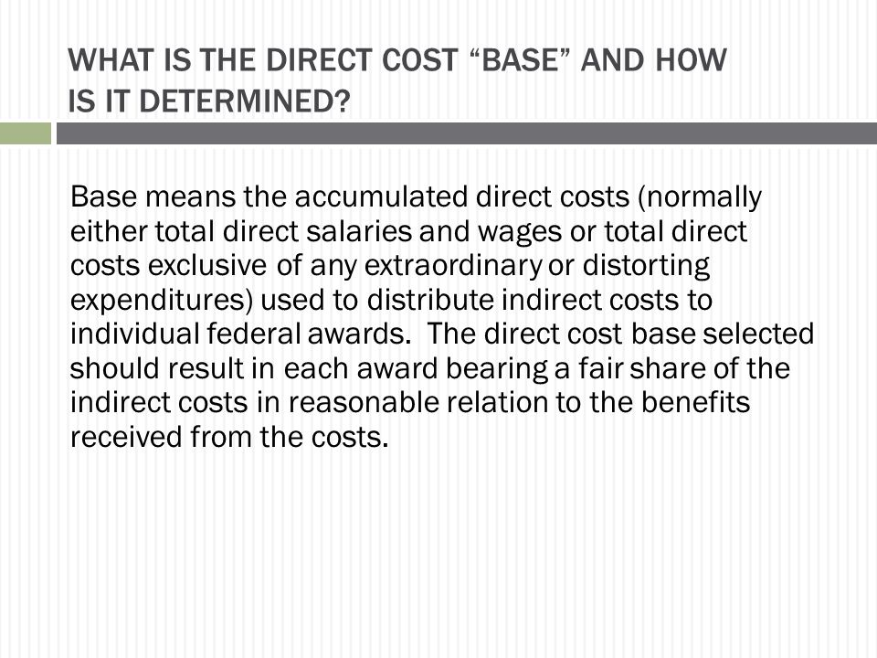 """WHAT IS THE DIRECT COST """"BASE"""" AND HOW IS IT DETERMINED? Base means the accumulated direct costs (normally either total direct salaries and wages or t"""