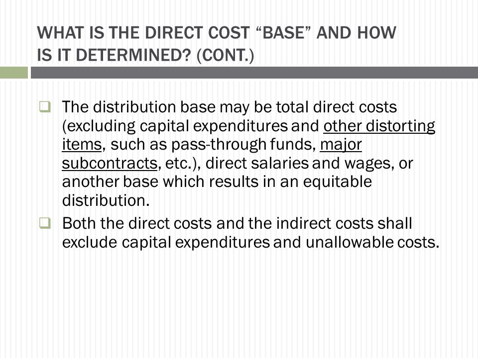 """WHAT IS THE DIRECT COST """"BASE"""" AND HOW IS IT DETERMINED? (CONT.)  The distribution base may be total direct costs (excluding capital expenditures and"""