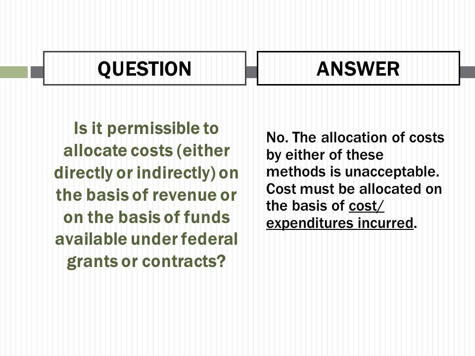 Is it permissible to allocate costs (either directly or indirectly) on the basis of revenue or on the basis of funds available under federal grants or