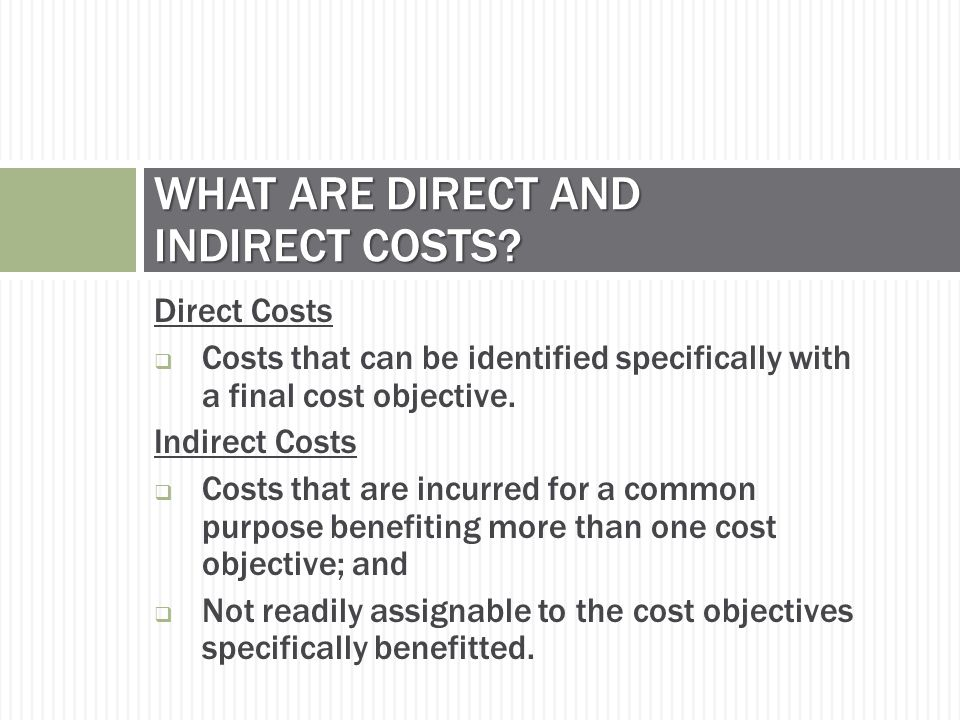 Direct Costs  Costs that can be identified specifically with a final cost objective.