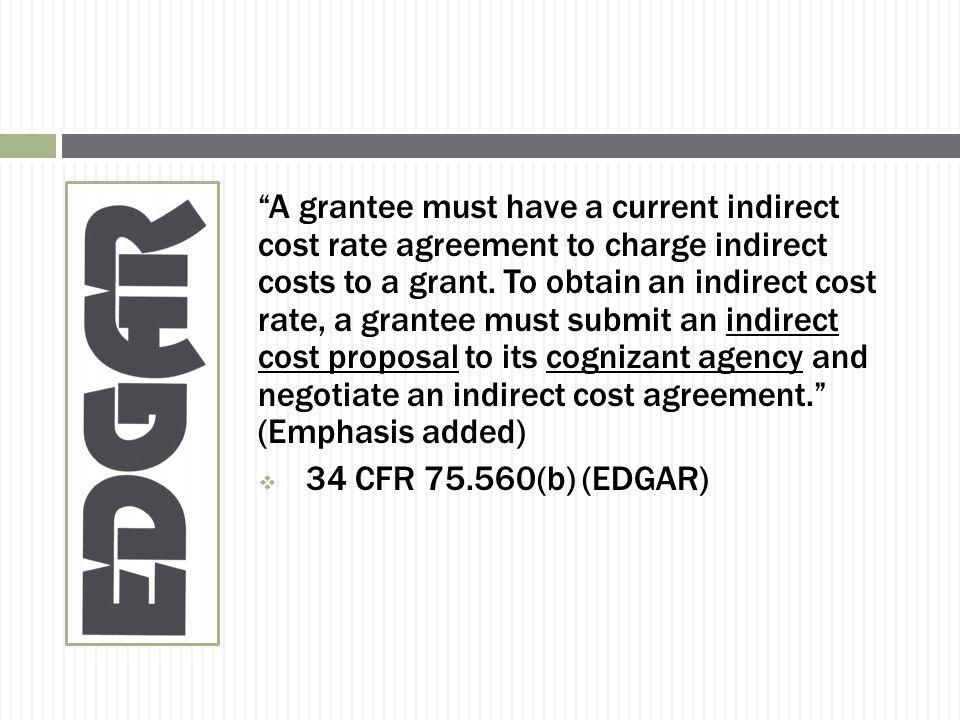 A grantee must have a current indirect cost rate agreement to charge indirect costs to a grant.