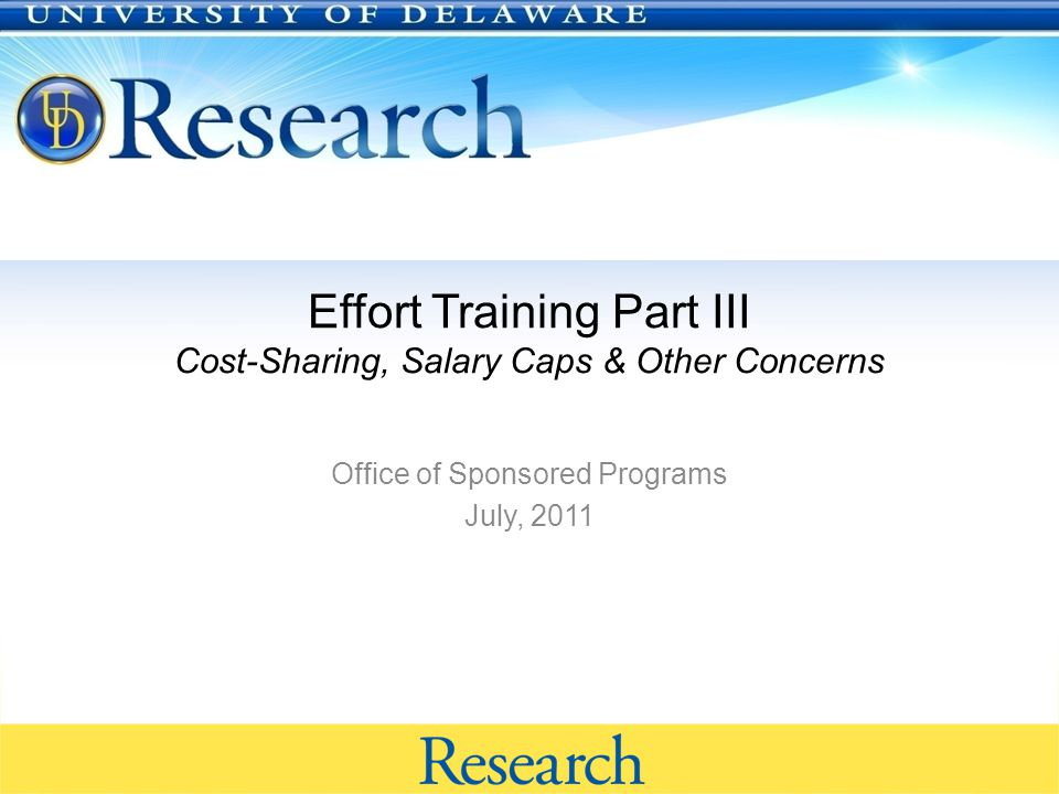 Effort Training Part III Cost-Sharing, Salary Caps & Other Concerns Office of Sponsored Programs July, 2011