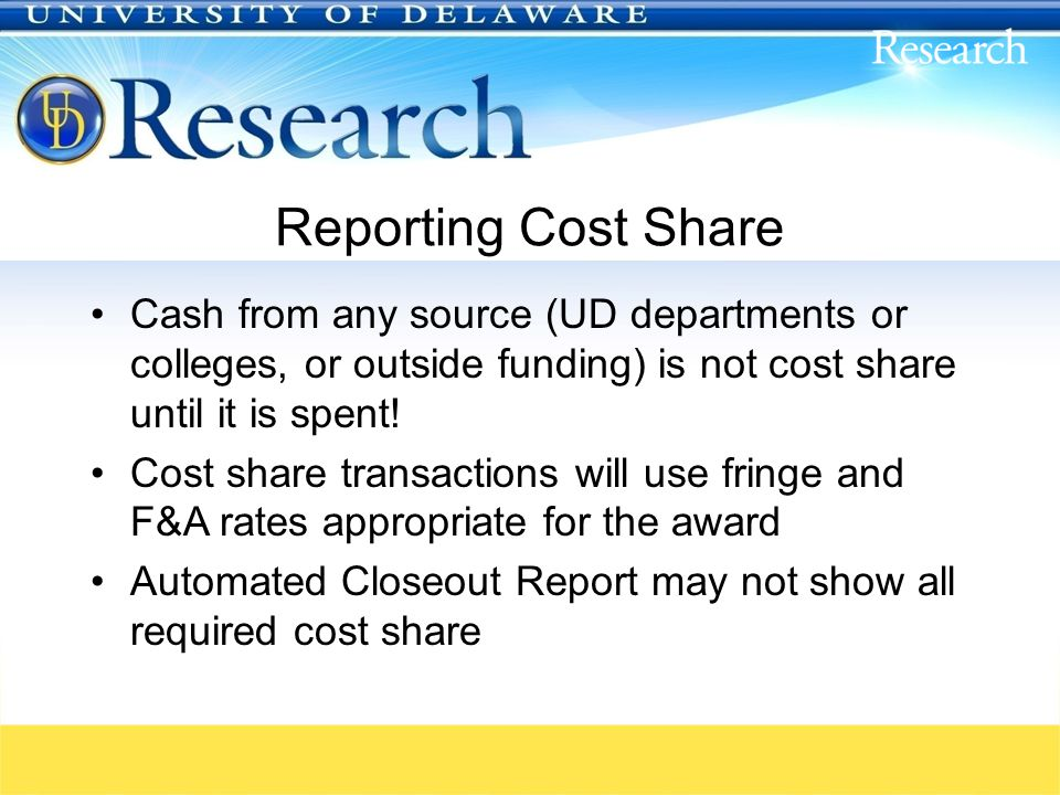 Reporting Cost Share Cash from any source (UD departments or colleges, or outside funding) is not cost share until it is spent.