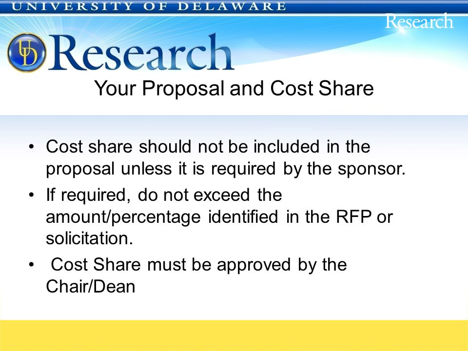 Your Proposal and Cost Share Cost share should not be included in the proposal unless it is required by the sponsor.