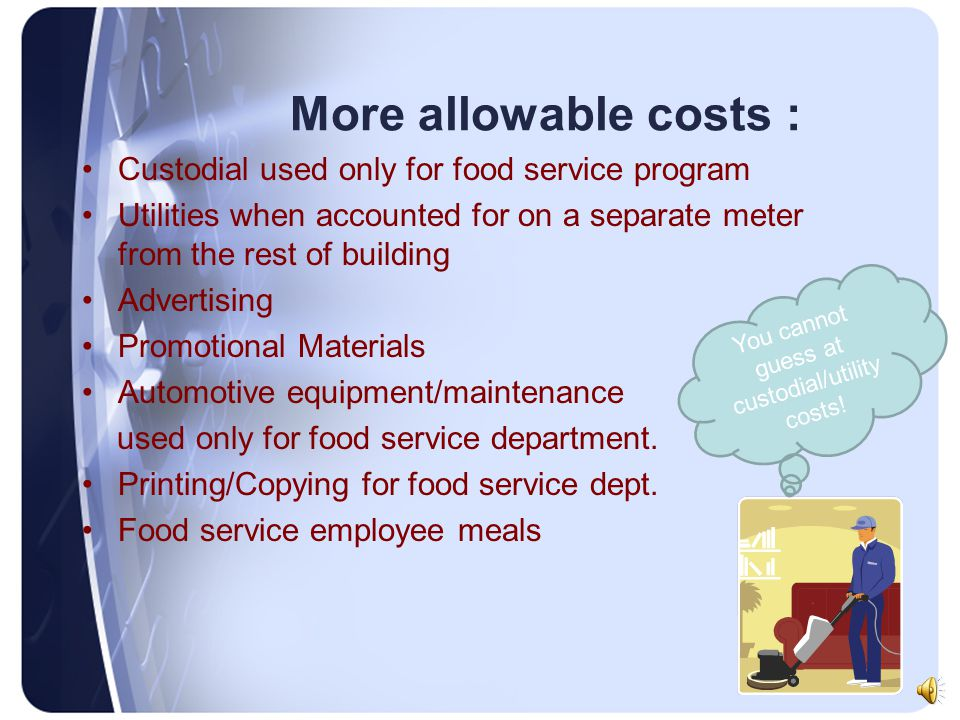 Examples of Allowable Costs from OMB Circulars 87 and 122 : Food purchases Labor Cleaning Food Service Equipment and Supplies Training Supplies Food s