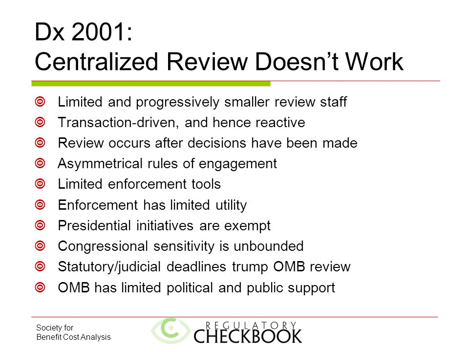Society for Benefit Cost Analysis Dx 2001: Centralized Review Doesn't Work  Limited and progressively smaller review staff  Transaction-driven, and