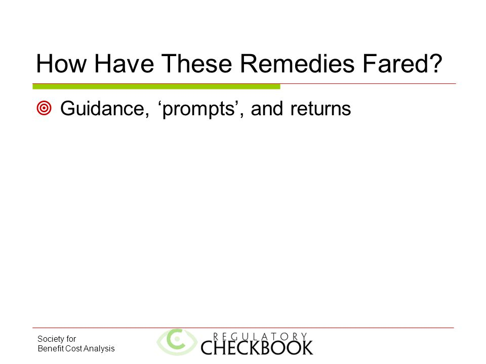 Society for Benefit Cost Analysis How Have These Remedies Fared?  Guidance, 'prompts', and returns