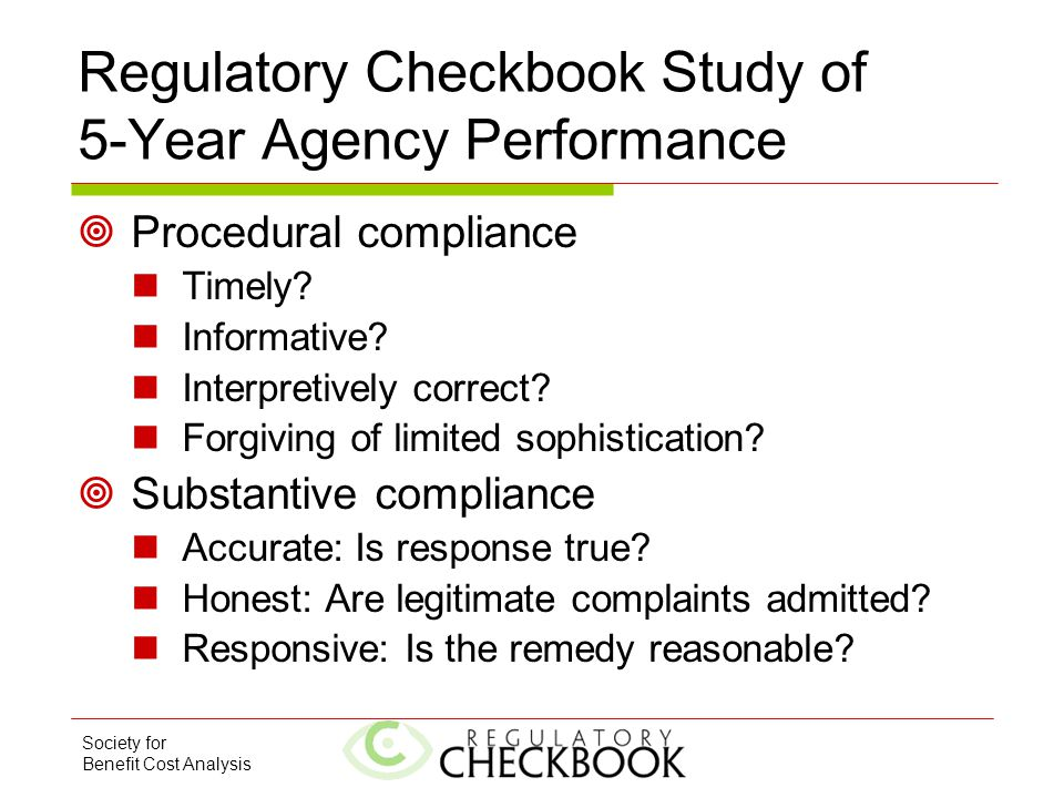 Society for Benefit Cost Analysis Regulatory Checkbook Study of 5-Year Agency Performance  Procedural compliance Timely? Informative? Interpretively