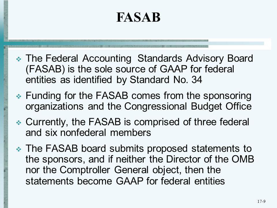  The Federal Accounting Standards Advisory Board (FASAB) is the sole source of GAAP for federal entities as identified by Standard No.