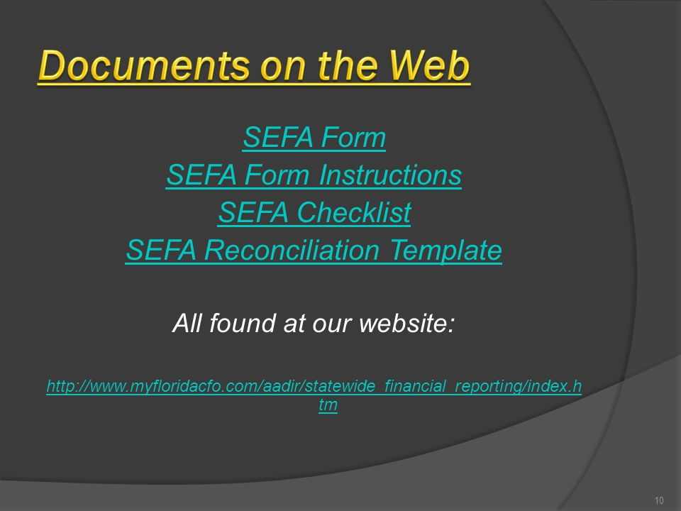 SEFA Form SEFA Form Instructions SEFA Checklist SEFA Reconciliation Template All found at our website: http://www.myfloridacfo.com/aadir/statewide_financial_reporting/index.h tm 10
