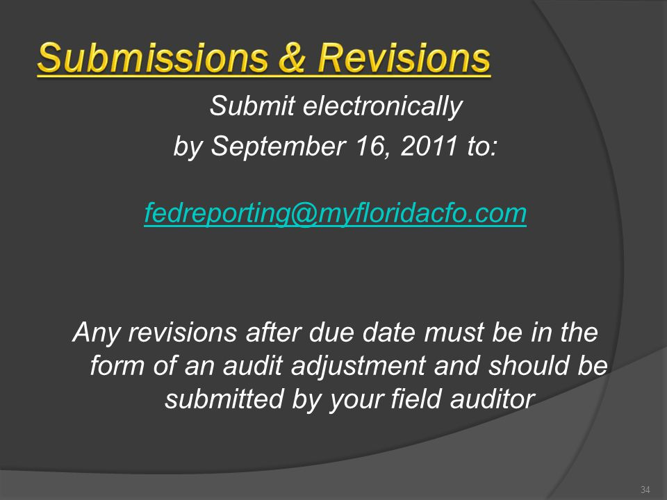 Submit electronically by September 16, 2011 to: fedreporting@myfloridacfo.com Any revisions after due date must be in the form of an audit adjustment
