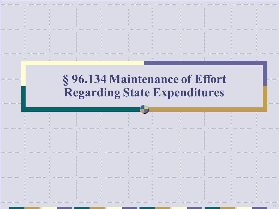 22 § 96.134 Maintenance of Effort Regarding State Expenditures 22