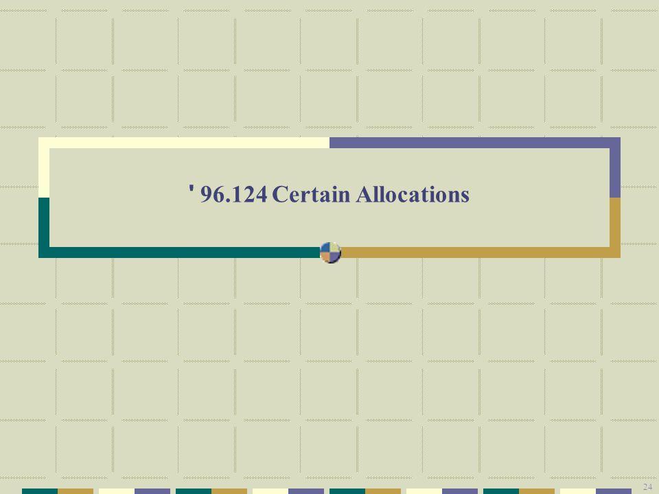 24 96.124 Certain Allocations 24