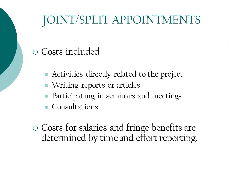 JOINT/SPLIT APPOINTMENTS  Costs included Activities directly related to the project Writing reports or articles Participating in seminars and meetings Consultations  Costs for salaries and fringe benefits are determined by time and effort reporting.