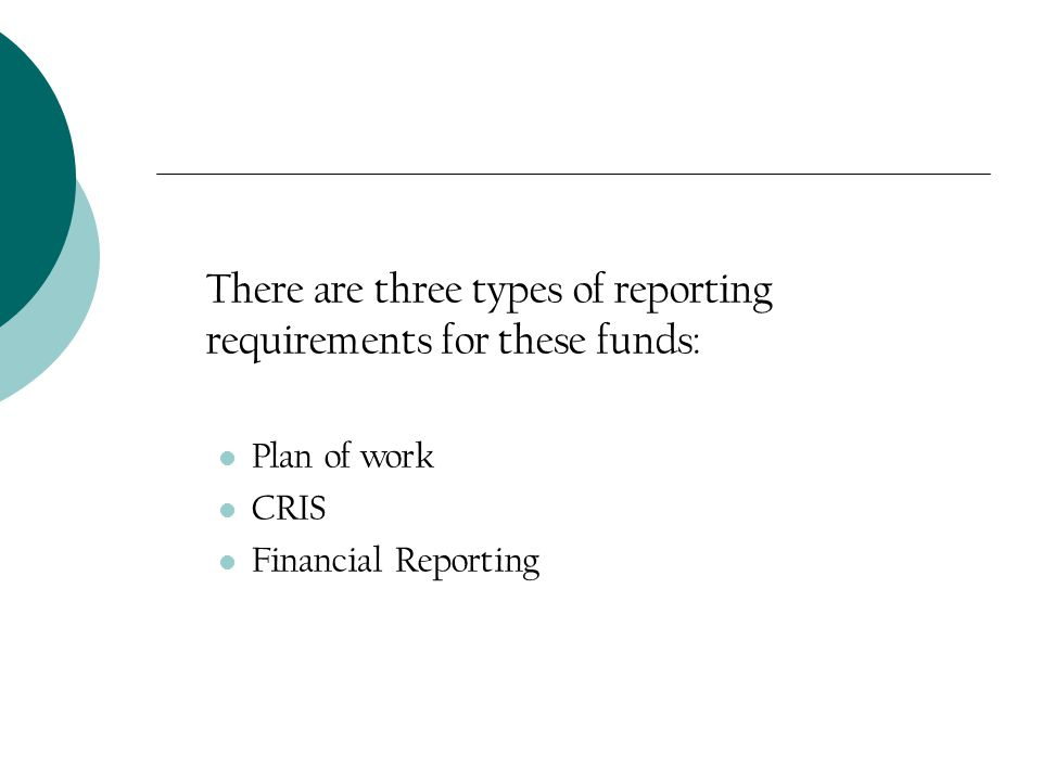 There are three types of reporting requirements for these funds: Plan of work CRIS Financial Reporting