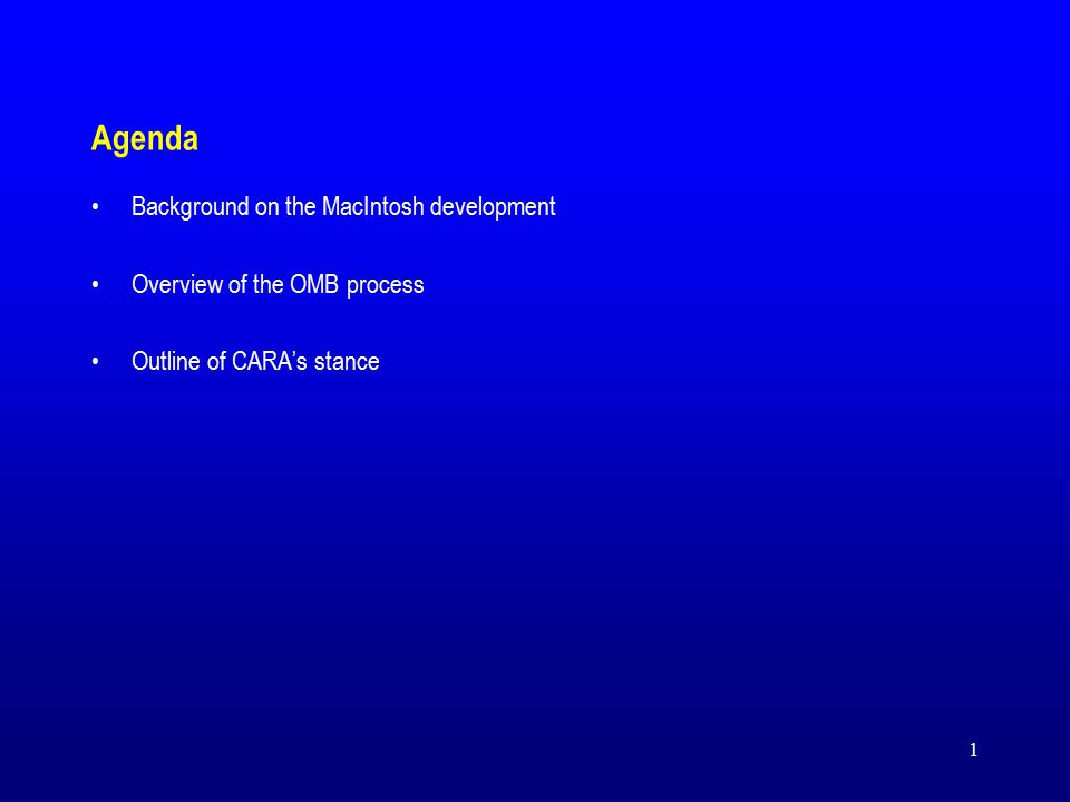 1 Agenda Background on the MacIntosh development Overview of the OMB process Outline of CARA's stance