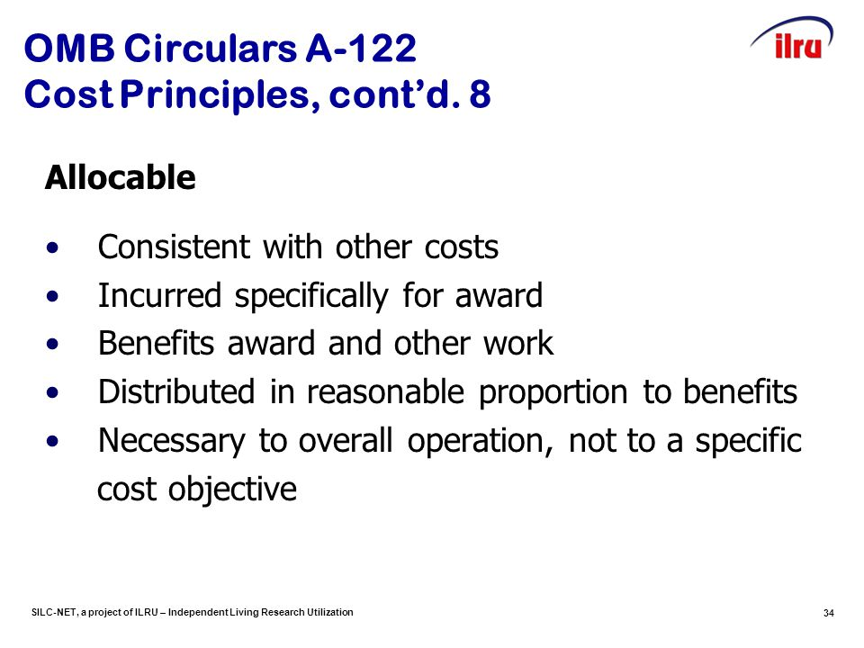 SILC-NET, a project of ILRU – Independent Living Research Utilization 34 OMB Circulars A-122 Cost Principles, cont'd.