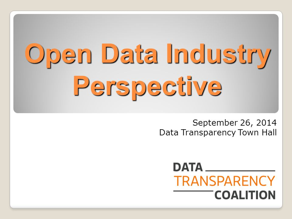 Open Data Industry Perspective September 26, 2014 Data Transparency Town Hall