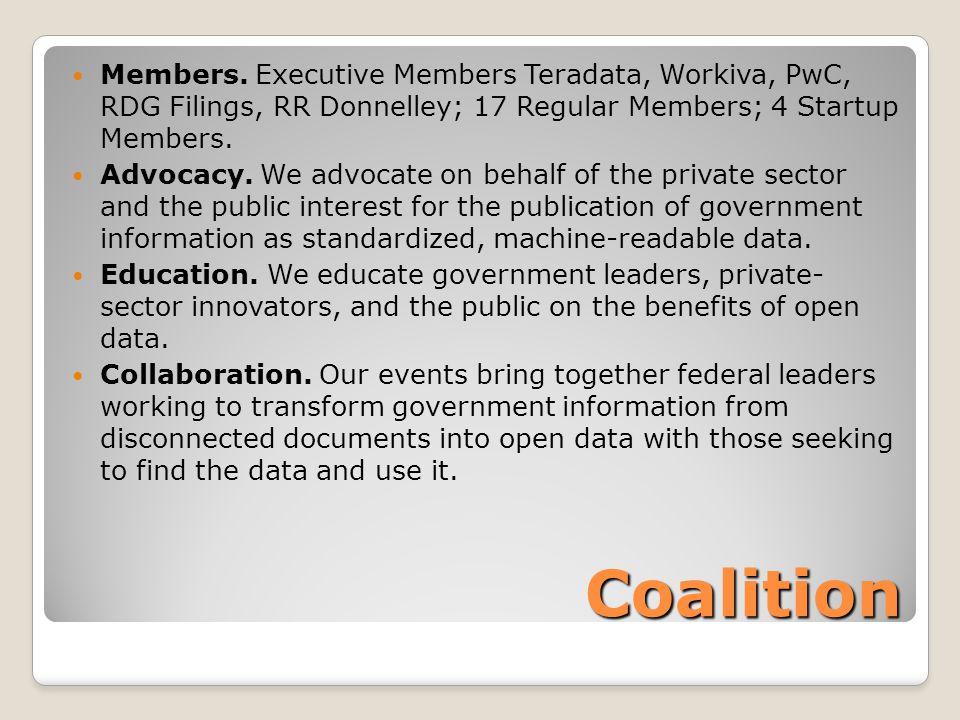 Coalition Members. Executive Members Teradata, Workiva, PwC, RDG Filings, RR Donnelley; 17 Regular Members; 4 Startup Members. Advocacy. We advocate o