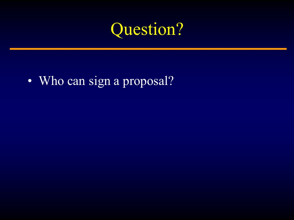 Question Who can sign a proposal