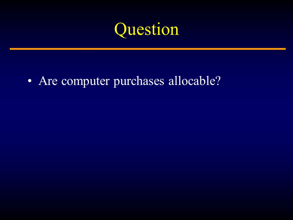 Question Are computer purchases allocable