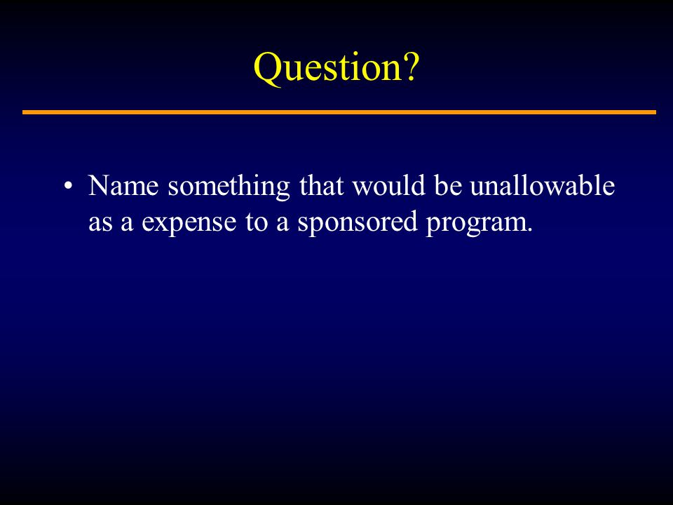 Question Name something that would be unallowable as a expense to a sponsored program.