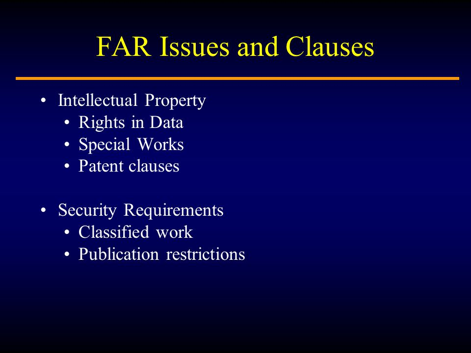 FAR Issues and Clauses Intellectual Property Rights in Data Special Works Patent clauses Security Requirements Classified work Publication restrictions