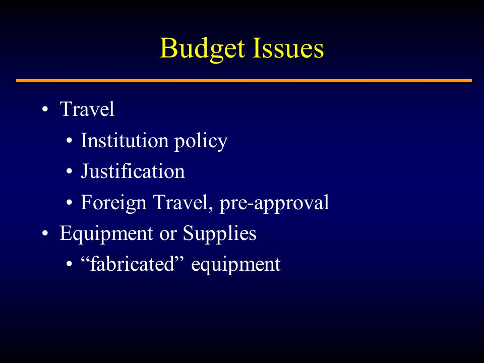 Budget Issues Travel Institution policy Justification Foreign Travel, pre-approval Equipment or Supplies fabricated equipment