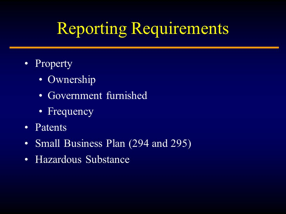 Reporting Requirements Property Ownership Government furnished Frequency Patents Small Business Plan (294 and 295) Hazardous Substance