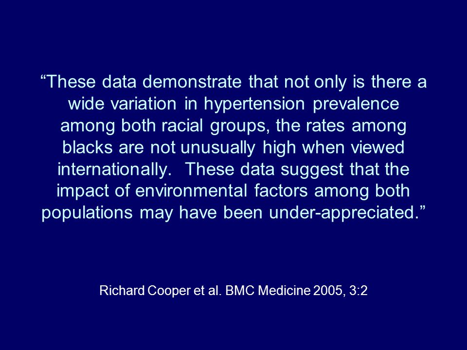 These data demonstrate that not only is there a wide variation in hypertension prevalence among both racial groups, the rates among blacks are not unusually high when viewed internationally.