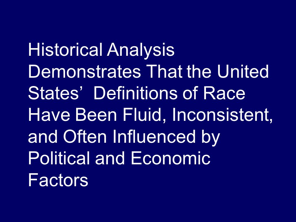 Historical Analysis Demonstrates That the United States' Definitions of Race Have Been Fluid, Inconsistent, and Often Influenced by Political and Economic Factors