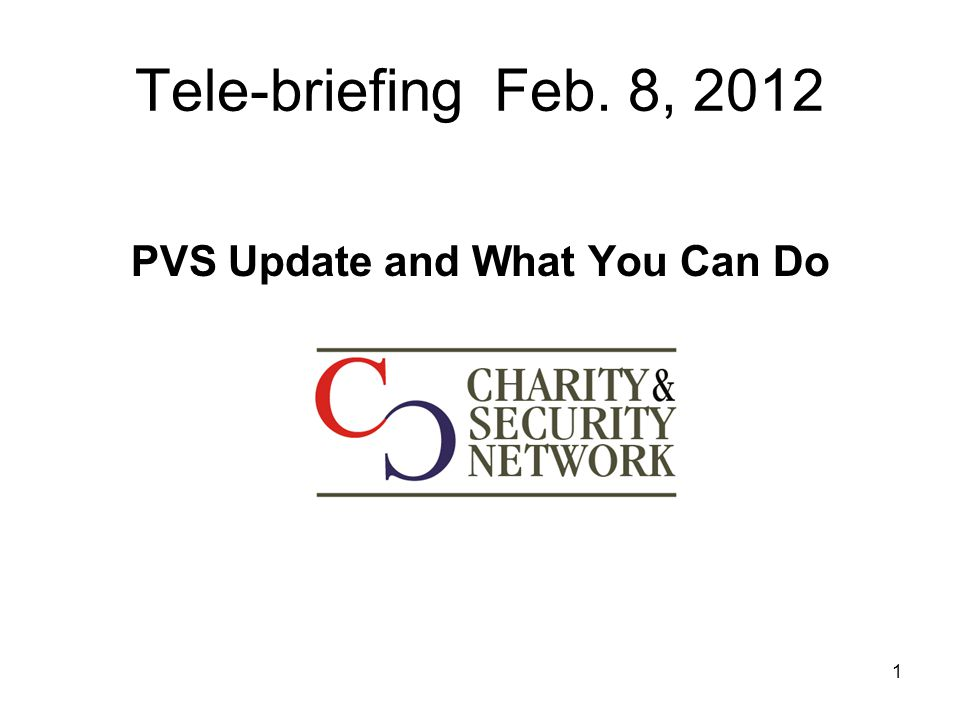 Tele-briefing Feb. 8, 2012 PVS Update and What You Can Do 1