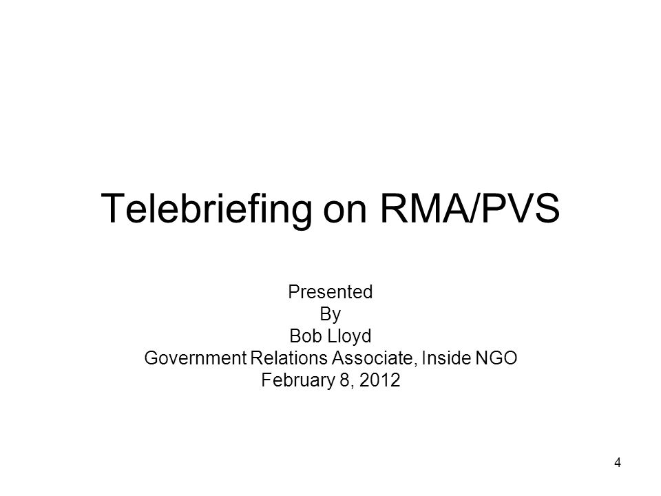 4 Telebriefing on RMA/PVS Presented By Bob Lloyd Government Relations Associate, Inside NGO February 8, 2012