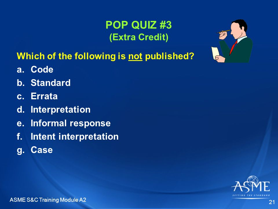 ASME S&C Training Module A2 21 POP QUIZ #3 (Extra Credit) Which of the following is not published.