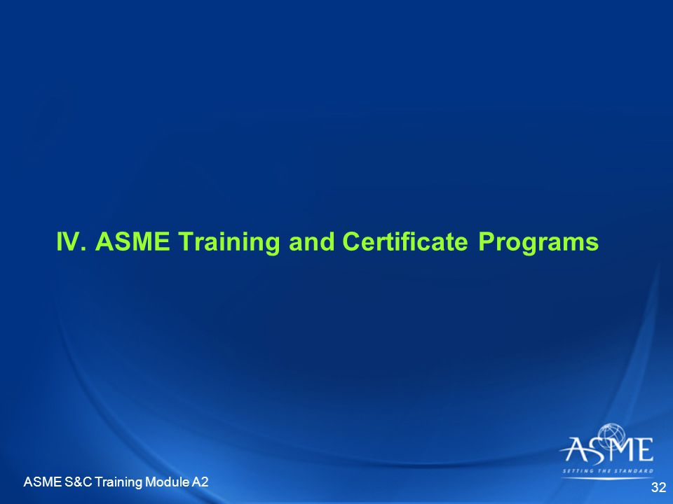 ASME S&C Training Module A2 32 IV. ASME Training and Certificate Programs