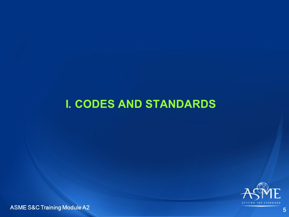 ASME S&C Training Module A2 6 STANDARDS Definitions of the term Standard varies depending on the source.