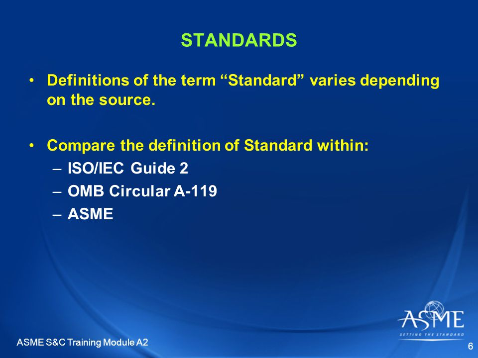 ASME S&C Training Module A2 27 CONFORMITY ASSESSMENT Accreditation –ASME assesses and verifies an organization's competence to serve as a conformity assessment body.