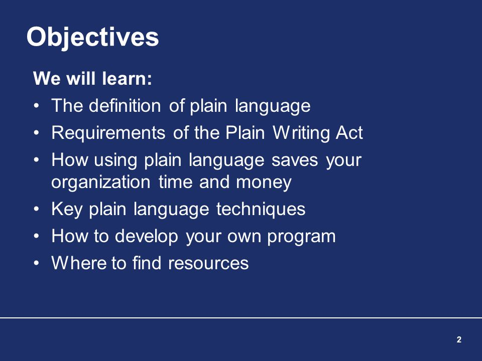2 Objectives We will learn: The definition of plain language Requirements of the Plain Writing Act How using plain language saves your organization ti