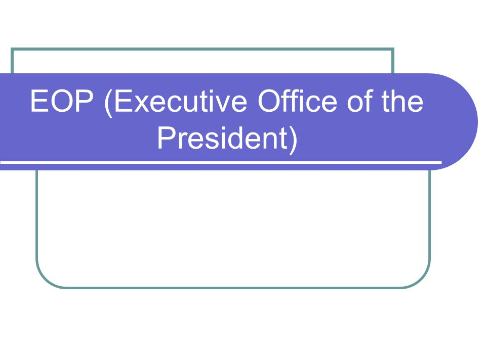 EOP (Executive Office of the President)