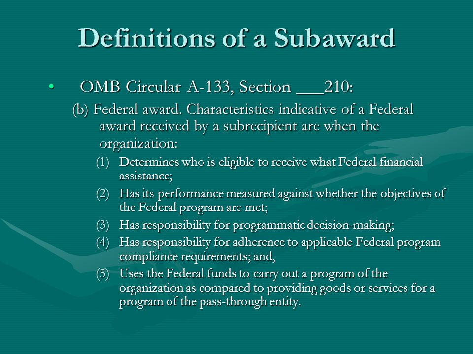 Definitions of a Subaward OMB Circular A-133, Section ___210:OMB Circular A-133, Section ___210: (b) Federal award.