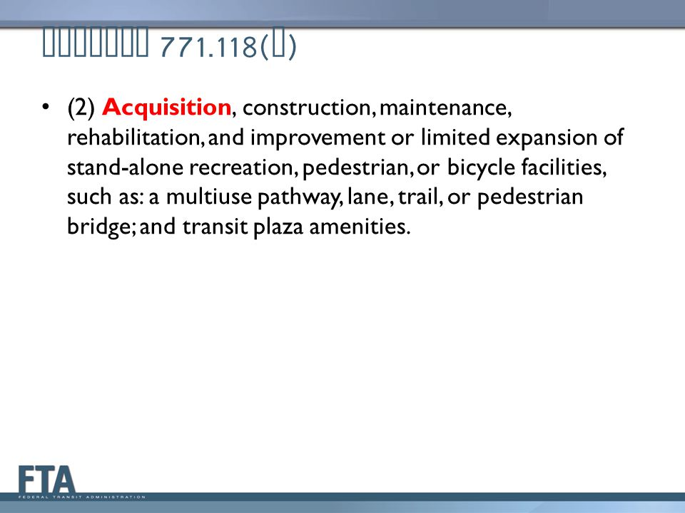 Section 771.118( c ) (2) Acquisition, construction, maintenance, rehabilitation, and improvement or limited expansion of stand-alone recreation, pedestrian, or bicycle facilities, such as: a multiuse pathway, lane, trail, or pedestrian bridge; and transit plaza amenities.
